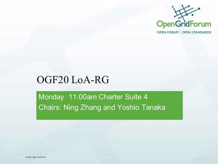 © 2006 Open Grid Forum OGF20 LoA-RG Monday 11:00am Charter Suite 4 Chairs: Ning Zhang and Yoshio Tanaka.
