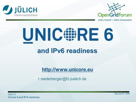 March 6 th, 2009 OGF 25 Unicore 6 and IPv6 readiness and IPv6 readiness