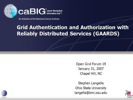 Open Grid Forum 19 January 31, 2007 Chapel Hill, NC Stephen Langella Ohio State University Grid Authentication and Authorization with.