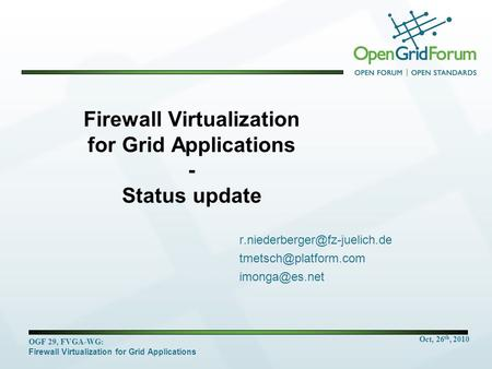 Oct, 26 th, 2010 OGF 29, FVGA-WG: Firewall Virtualization for Grid Applications Firewall Virtualization for Grid Applications - Status update