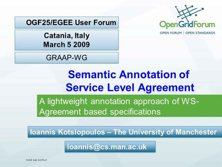 © 2006 Open Grid Forum Semantic Annotation of Service Level Agreement A lightweight annotation approach of WS- Agreement based specifications Ioannis Kotsiopoulos.