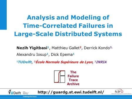 11-2-2014 Challenge the future Delft University of Technology Analysis and Modeling of Time-Correlated Failures in Large-Scale Distributed Systems Nezih.