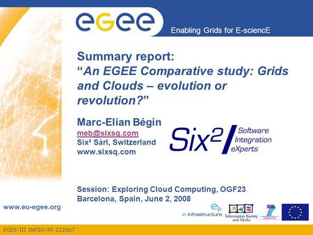 EGEE-III INFSO-RI-222667 Enabling Grids for E-sciencE www.eu-egee.org Summary report:An EGEE Comparative study: Grids and Clouds – evolution or revolution?