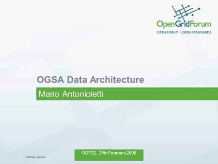 © 2007Open Grid Forum OGF22, 25th February 2008 OGSA Data Architecture Mario Antonioletti.