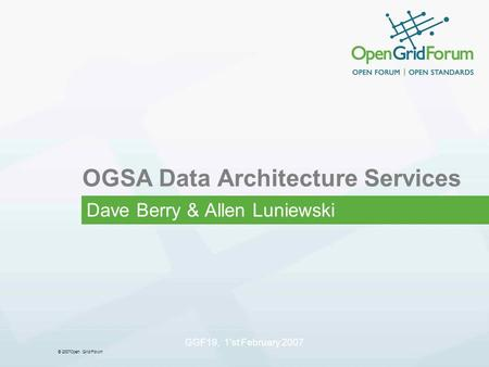 © 2007Open Grid Forum GGF19, 1'st February 2007 OGSA Data Architecture Services Dave Berry & Allen Luniewski.