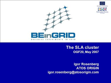 The SLA cluster OGF20, May 2007 Igor Rosenberg ATOS ORIGIN