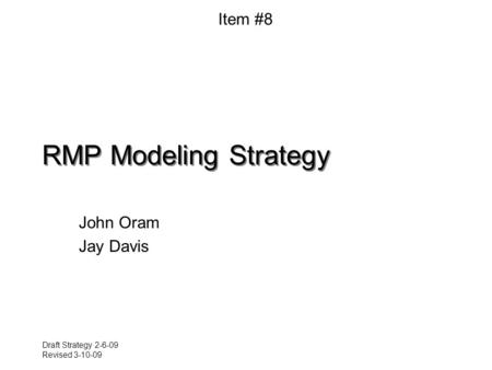 Draft Strategy 2-6-09 Revised 3-10-09 RMP Modeling Strategy John Oram Jay Davis Item #8.