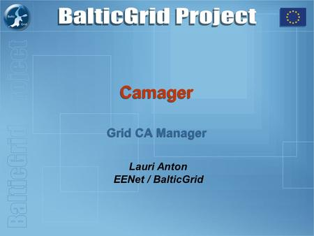 Camager Grid CA Manager Lauri Anton EENet / BalticGrid.