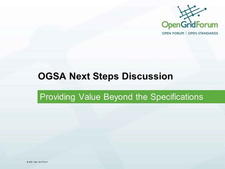 © 2006 Open Grid Forum OGSA Next Steps Discussion Providing Value Beyond the Specifications.
