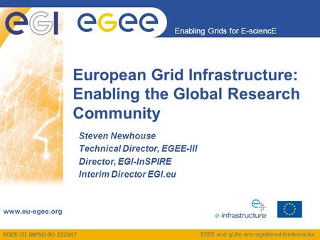 EGEE-III INFSO-RI-222667 Enabling Grids for E-sciencE www.eu-egee.org EGEE and gLite are registered trademarks Steven Newhouse Technical Director, EGEE-III.