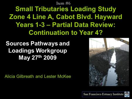 San Francisco Estuary Institute Small Tributaries Loading Study Zone 4 Line A, Cabot Blvd. Hayward Years 1-3 – Partial Data Review: Continuation to Year.