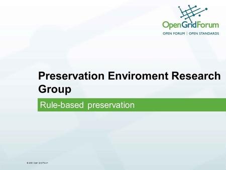 © 2006 Open Grid Forum Preservation Enviroment Research Group Rule-based preservation.