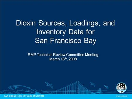 Dioxin Sources, Loadings, and Inventory Data for San Francisco Bay RMP Technical Review Committee Meeting March 18 th, 2008.