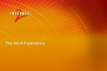 The Art of Federations. Topics Federations of what… Federated identity versus federations Federations in other sectors – business, gov, ad hoc R&E Federations.