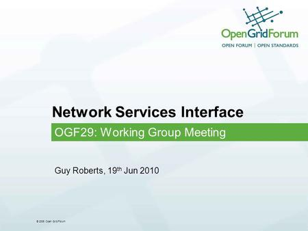 © 2006 Open Grid Forum Network Services Interface OGF29: Working Group Meeting Guy Roberts, 19 th Jun 2010.