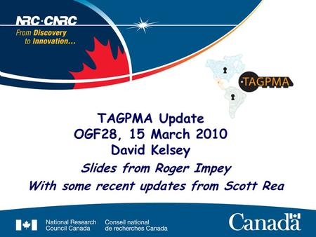 TAGPMA Update OGF28, 15 March 2010 David Kelsey Slides from Roger Impey With some recent updates from Scott Rea.