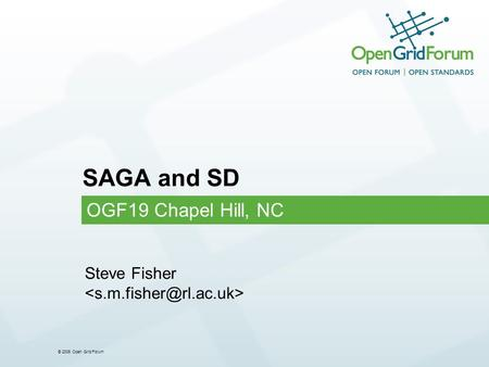© 2006 Open Grid Forum SAGA and SD OGF19 Chapel Hill, NC Steve Fisher.