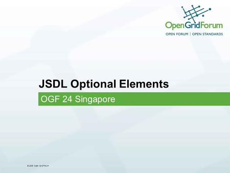 © 2006 Open Grid Forum JSDL Optional Elements OGF 24 Singapore.