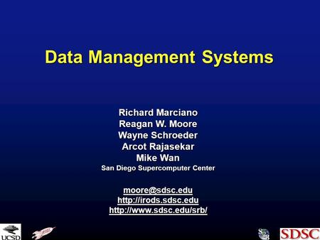 Data Management Systems Richard Marciano Reagan W. Moore Wayne Schroeder Arcot Rajasekar Mike Wan San Diego Supercomputer Center