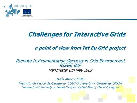 Challenges for Interactive Grids a point of view from Int.Eu.Grid project Remote Instrumentation Services in Grid Environment RISGE BoF Manchester 8th.