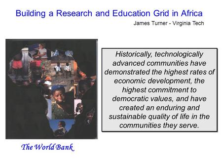 Building a Research and Education Grid in Africa Historically, technologically advanced communities have demonstrated the highest rates of economic development,
