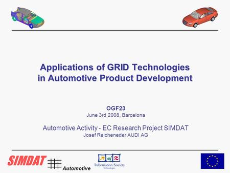 Automotive Applications of GRID Technologies in Automotive Product Development OGF23 June 3rd 2008, Barcelona Automotive Activity - EC Research Project.