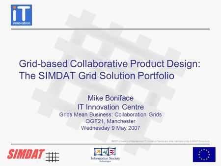 ©2007 University of Southampton IT Innovation Centre and other members of the SIMDAT Consortium Grid-based Collaborative Product Design: The SIMDAT Grid.