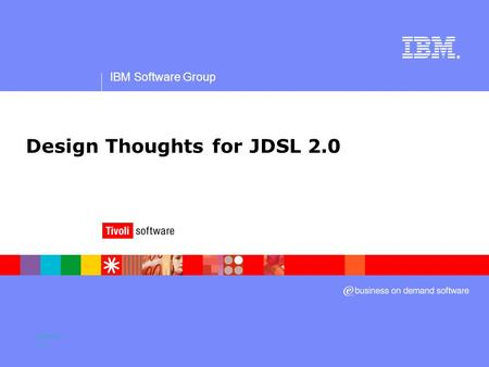 IBM Software Group ® Design Thoughts for JDSL 2.0 Version 0.2.
