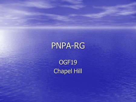 PNPA-RG OGF19 Chapel Hill. Agenda introduction introduction create informational document create informational document plans for OGF20 plans for OGF20.