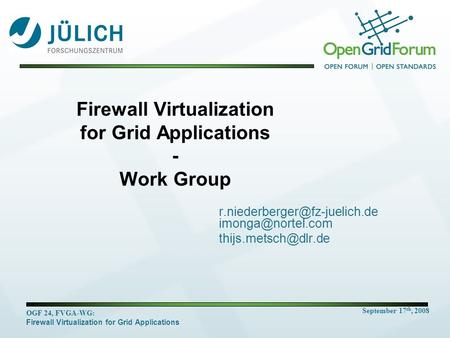 September 17 th, 2008 OGF 24, FVGA-WG: Firewall Virtualization for Grid Applications Firewall Virtualization for Grid Applications - Work Group