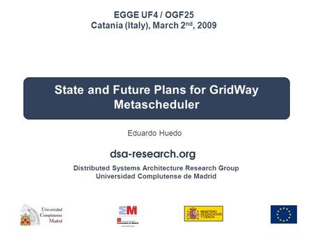 Distributed Systems Architecture Research Group Universidad Complutense de Madrid EGEE UF4/OGF25 Catania, Italy March 2 nd, 2009 State and Future Plans.
