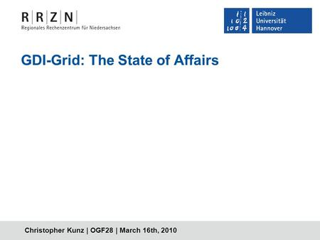 Christopher Kunz | OGF28 | March 16th, 2010 GDI-Grid: The State of Affairs.