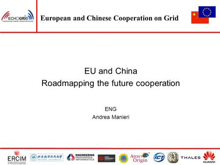European and Chinese Cooperation on Grid EU and China Roadmapping the future cooperation ENG Andrea Manieri.