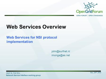 Oct, 26 th, 2010 OGF 30, NSI-WG: Network Service Interface working group Web Services Overview Web Services for NSI protocol implementation