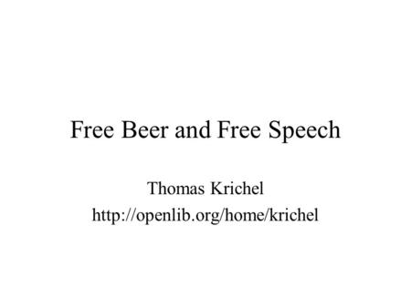 Free Beer and Free Speech Thomas Krichel