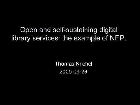 Open and self-sustaining digital library services: the example of NEP. Thomas Krichel 2005-06-29.
