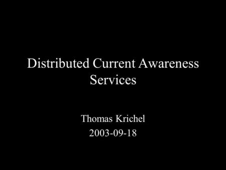 Distributed Current Awareness Services Thomas Krichel 2003-09-18.
