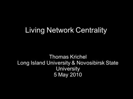 Living Network Centrality Thomas Krichel Long Island University & Novosibirsk State University 5 May 2010.
