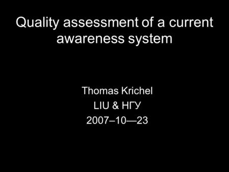 Quality assessment of a current awareness system Thomas Krichel LIU & HГУ 2007–1023.