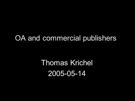 OA and commercial publishers Thomas Krichel 2005-05-14.