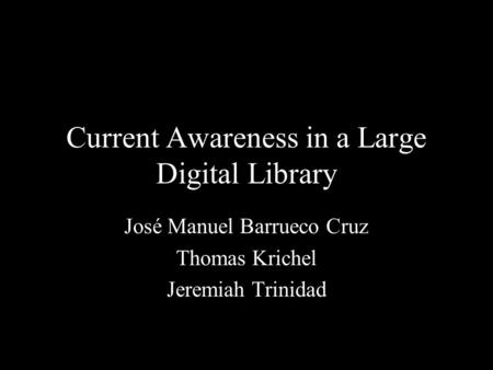 Current Awareness in a Large Digital Library José Manuel Barrueco Cruz Thomas Krichel Jeremiah Trinidad.