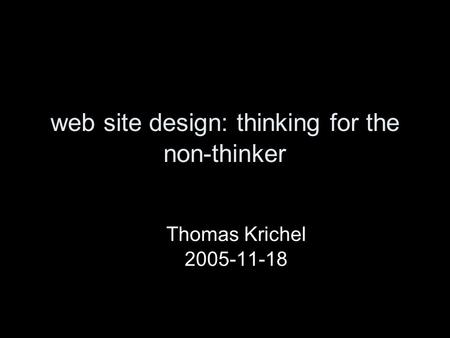 Web site design: thinking for the non-thinker Thomas Krichel 2005-11-18.