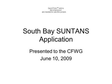 South Bay SUNTANS Application Presented to the CFWG June 10, 2009.