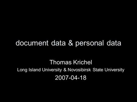 Document data & personal data Thomas Krichel Long Island University & Novosibirsk State University 2007-04-18.