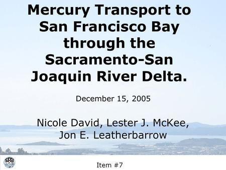 Mercury Transport to San Francisco Bay through the Sacramento-San Joaquin River Delta. Nicole David, Lester J. McKee, Jon E. Leatherbarrow December 15,