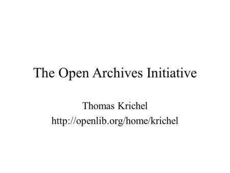 The Open Archives Initiative Thomas Krichel