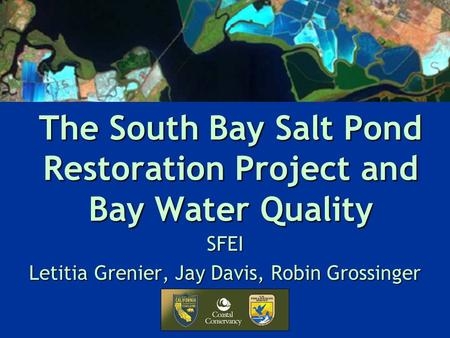 The South Bay Salt Pond Restoration Project and Bay Water Quality SFEI Letitia Grenier, Jay Davis, Robin Grossinger.