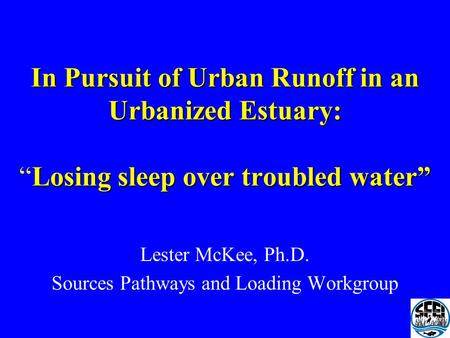 In Pursuit of Urban Runoff in an Urbanized Estuary: Losing sleep over troubled water In Pursuit of Urban Runoff in an Urbanized Estuary:Losing sleep over.