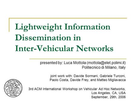 Lightweight Information Dissemination in Inter-Vehicular Networks presented by: Luca Mottola Politecnico di Milano, Italy joint.