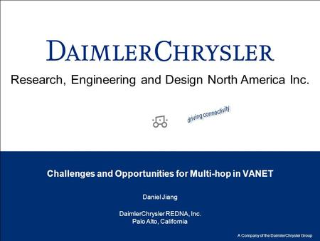 Research, Engineering and Design North America Inc. A Company of the DaimlerChrysler Group DaimlerChrysler REDNA, Inc. Palo Alto, California Challenges.